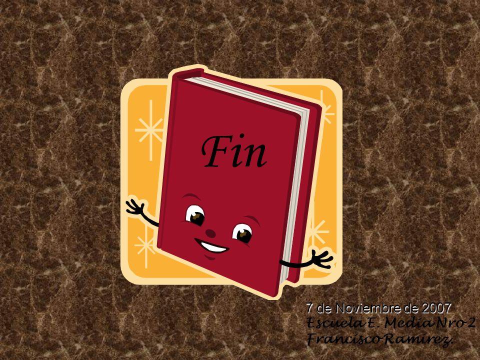 Fin 7 de Noviembre de 2007 Escuela E. Media Nro 2 Francisco Ramírez.