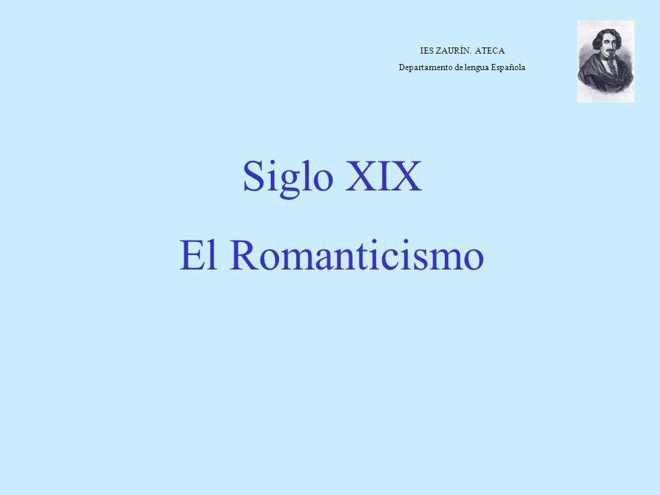 IES ZAURÍN. ATECA Departamento de lengua Española Siglo XIX El Romanticismo