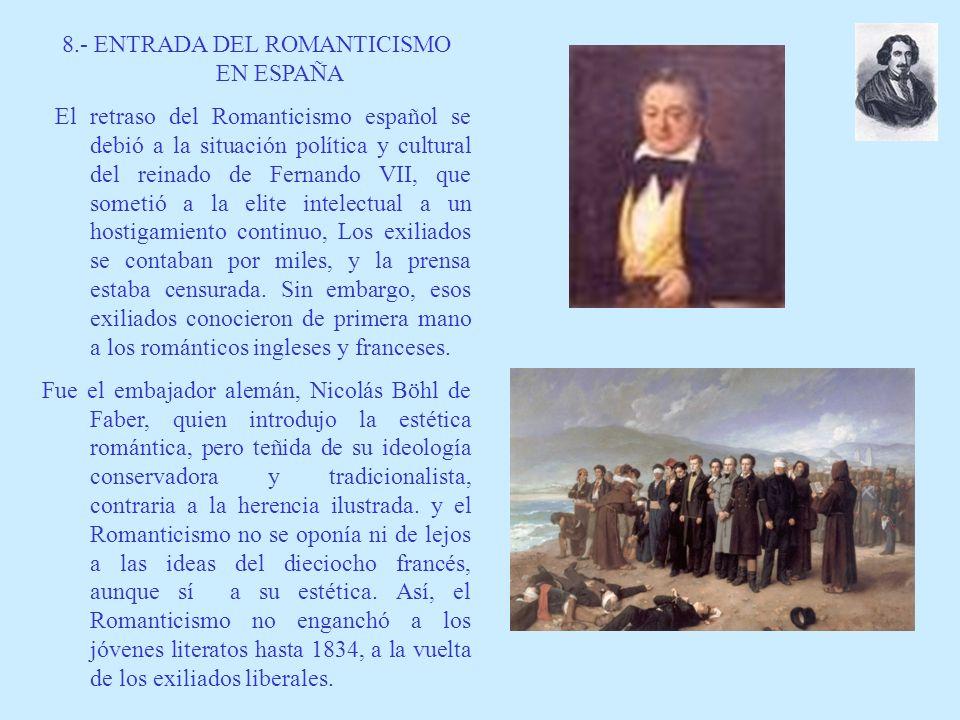 8.- ENTRADA DEL ROMANTICISMO EN ESPAÑA El retraso del Romanticismo español se debió a la situación política y cultural del reinado de Fernando VII, qu
