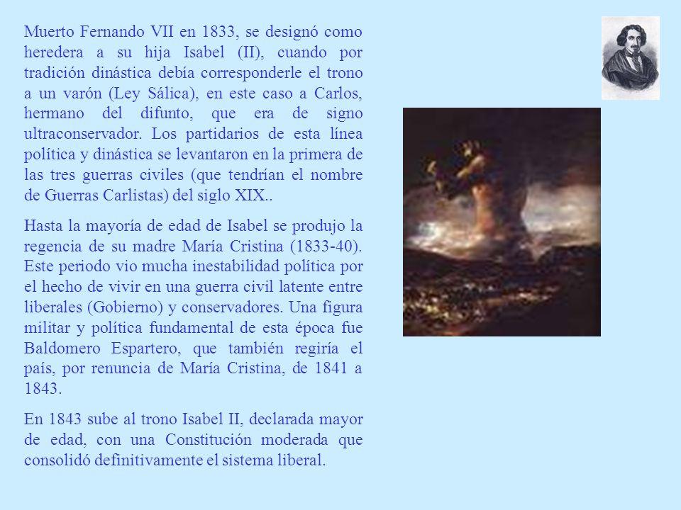 Muerto Fernando VII en 1833, se designó como heredera a su hija Isabel (II), cuando por tradición dinástica debía corresponderle el trono a un varón (