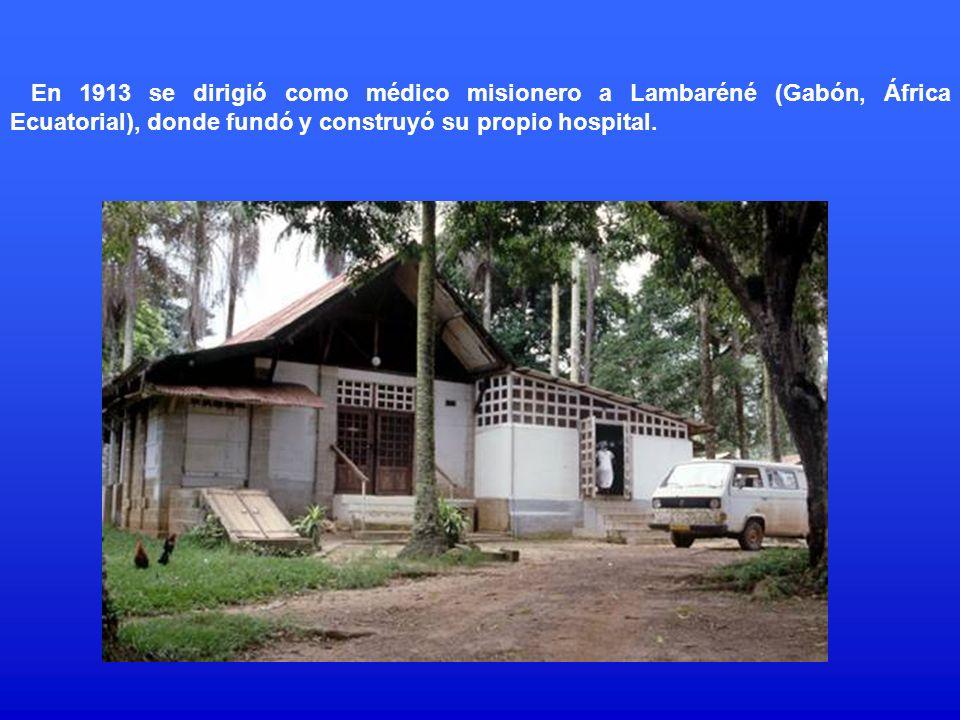 En 1913 se dirigió como médico misionero a Lambaréné (Gabón, África Ecuatorial), donde fundó y construyó su propio hospital.