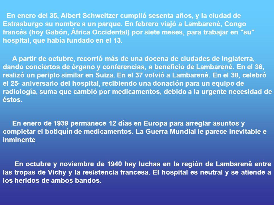 En enero del 35, Albert Schweitzer cumplió sesenta años, y la ciudad de Estrasburgo su nombre a un parque. En febrero viajó a Lambarené, Congo francés
