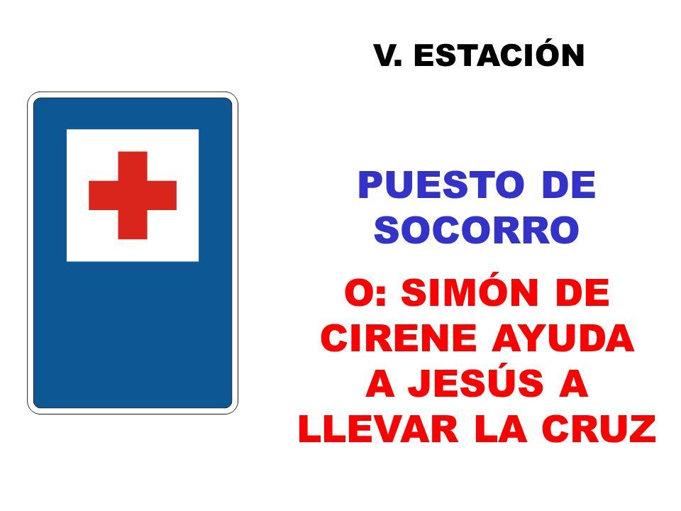 V. ESTACIÓN PUESTO DE SOCORRO O: SIMÓN DE CIRENE AYUDA A JESÚS A LLEVAR LA CRUZ