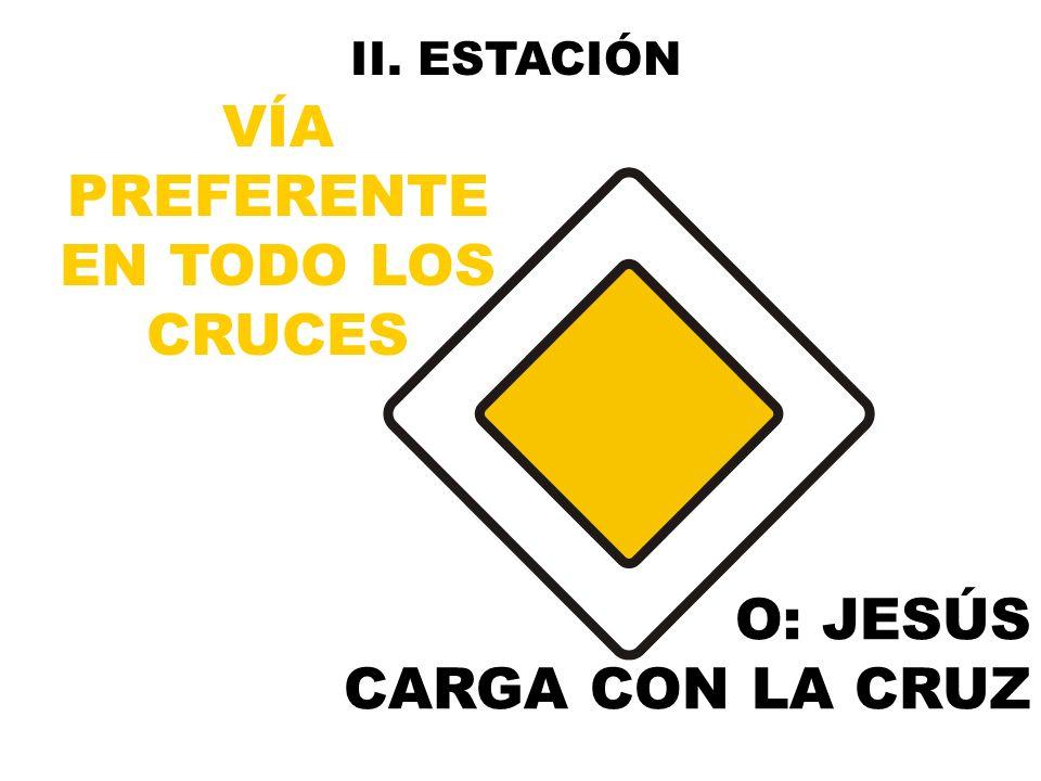 II. ESTACIÓN VÍA PREFERENTE EN TODO LOS CRUCES O: JESÚS CARGA CON LA CRUZ