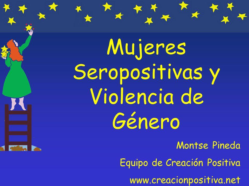 Mujeres Seropositivas y Violencia de Género Montse Pineda Equipo de Creación Positiva www.creacionpositiva.net