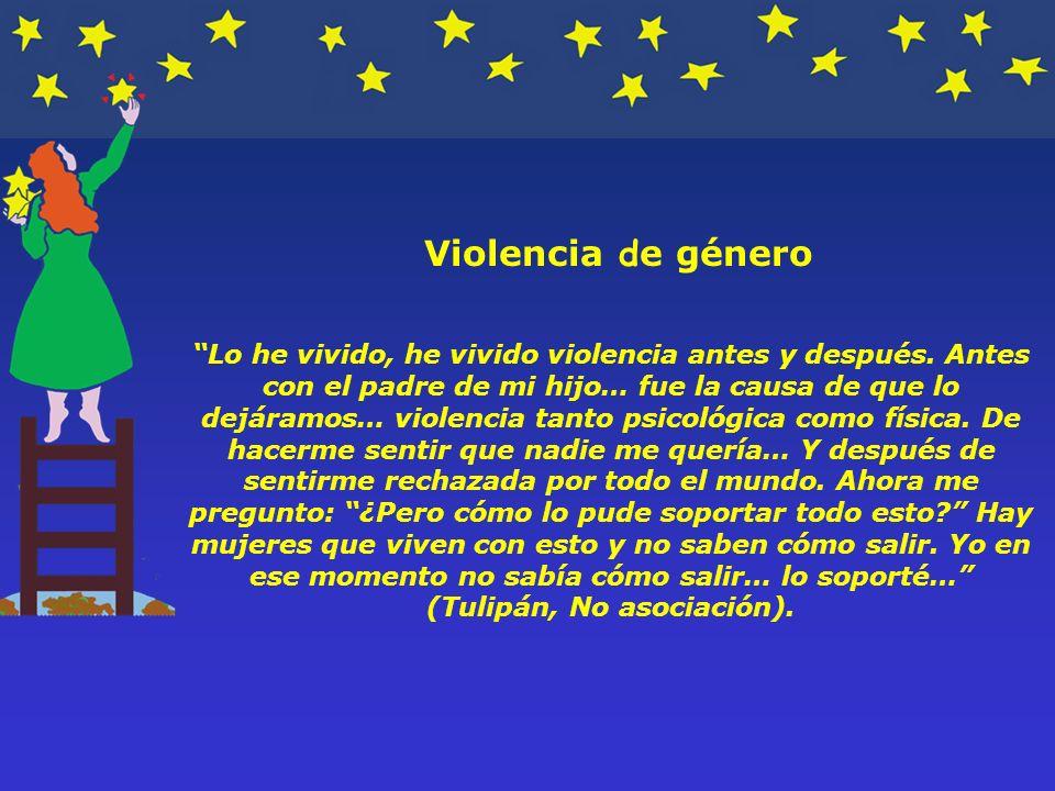 Violencia d e género Lo he vivido, he vivido violencia antes y después.