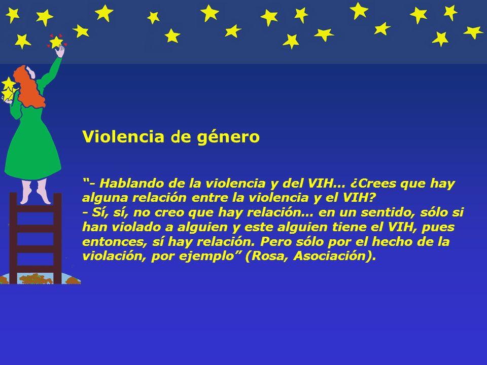 Violencia d e género - Hablando de la violencia y del VIH… ¿Crees que hay alguna relación entre la violencia y el VIH.