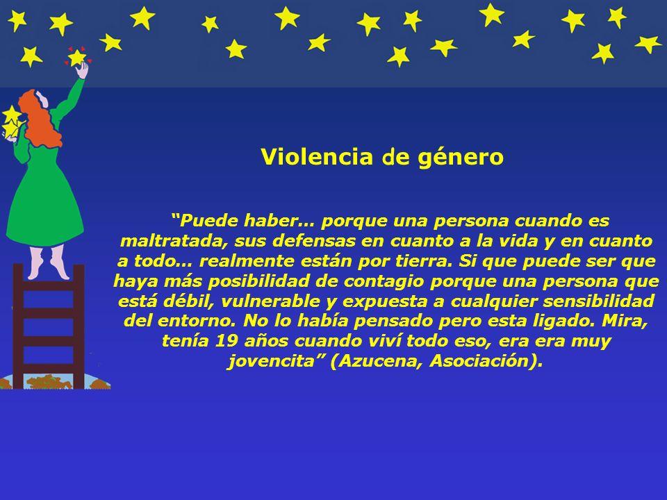 Violencia d e género Puede haber… porque una persona cuando es maltratada, sus defensas en cuanto a la vida y en cuanto a todo… realmente están por tierra.