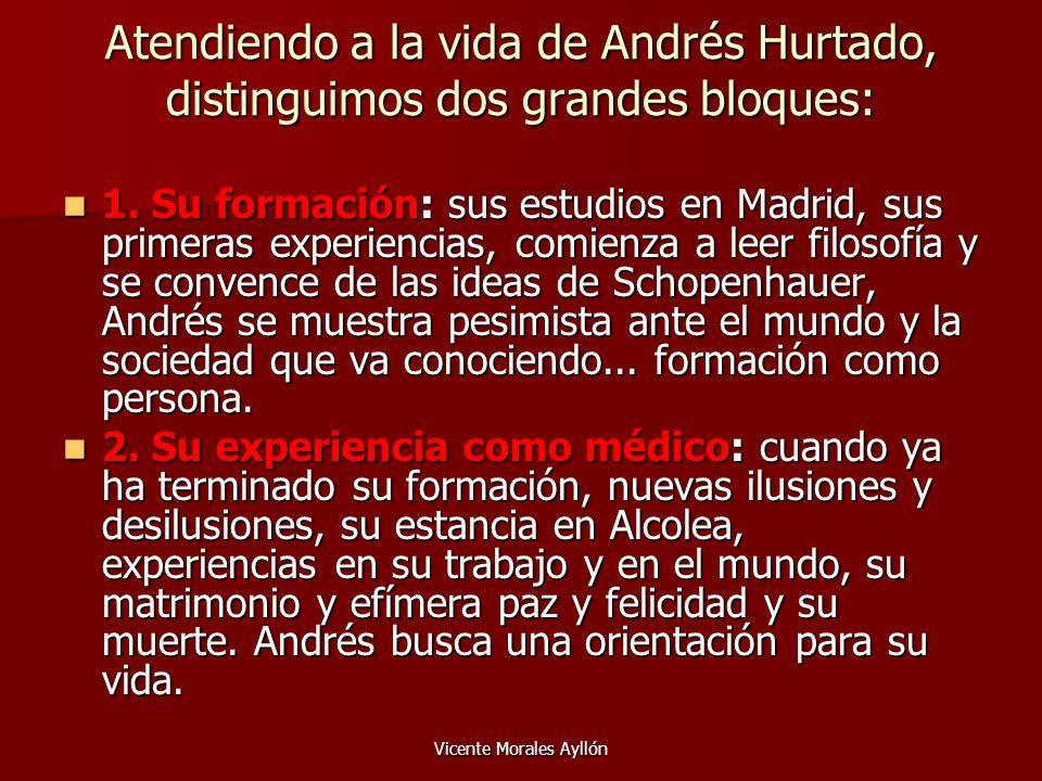 Vicente Morales Ayllón Atendiendo a la vida de Andrés Hurtado, distinguimos dos grandes bloques: 1. Su formación: sus estudios en Madrid, sus primeras