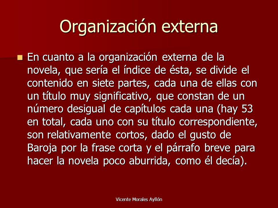Vicente Morales Ayllón Organización externa En cuanto a la organización externa de la novela, que sería el índice de ésta, se divide el contenido en s