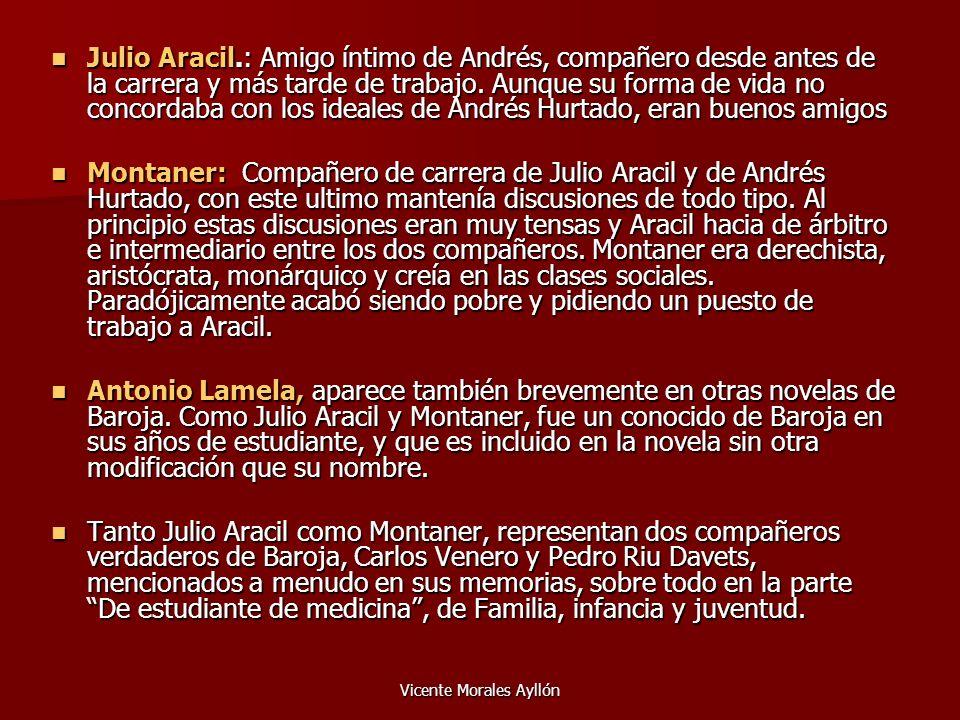 Vicente Morales Ayllón Julio Aracil.: Amigo íntimo de Andrés, compañero desde antes de la carrera y más tarde de trabajo. Aunque su forma de vida no c