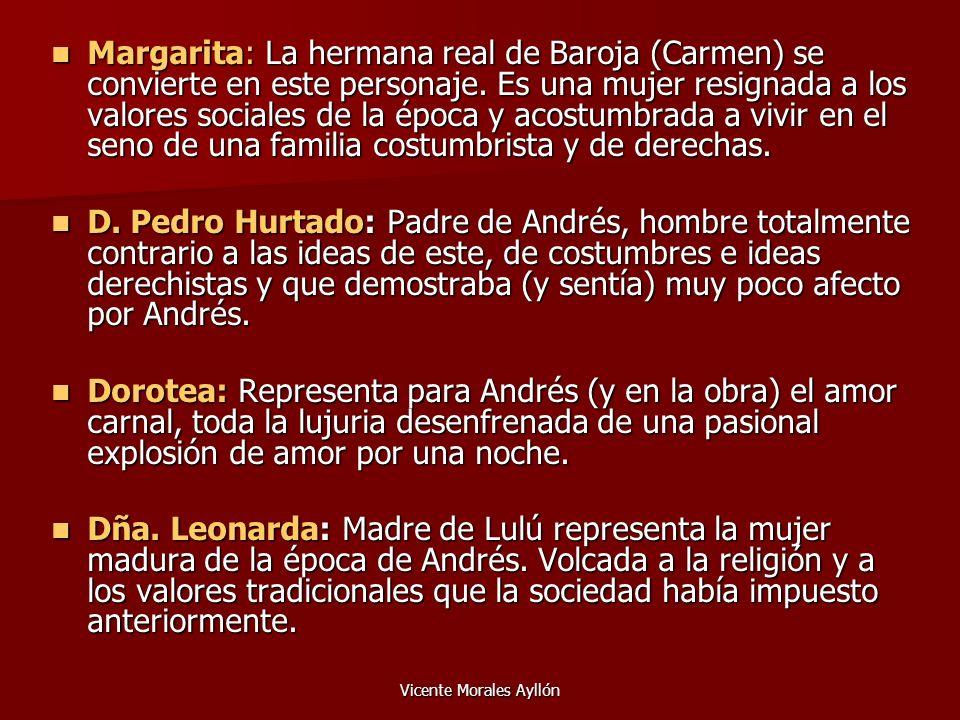 Vicente Morales Ayllón Margarita: La hermana real de Baroja (Carmen) se convierte en este personaje. Es una mujer resignada a los valores sociales de