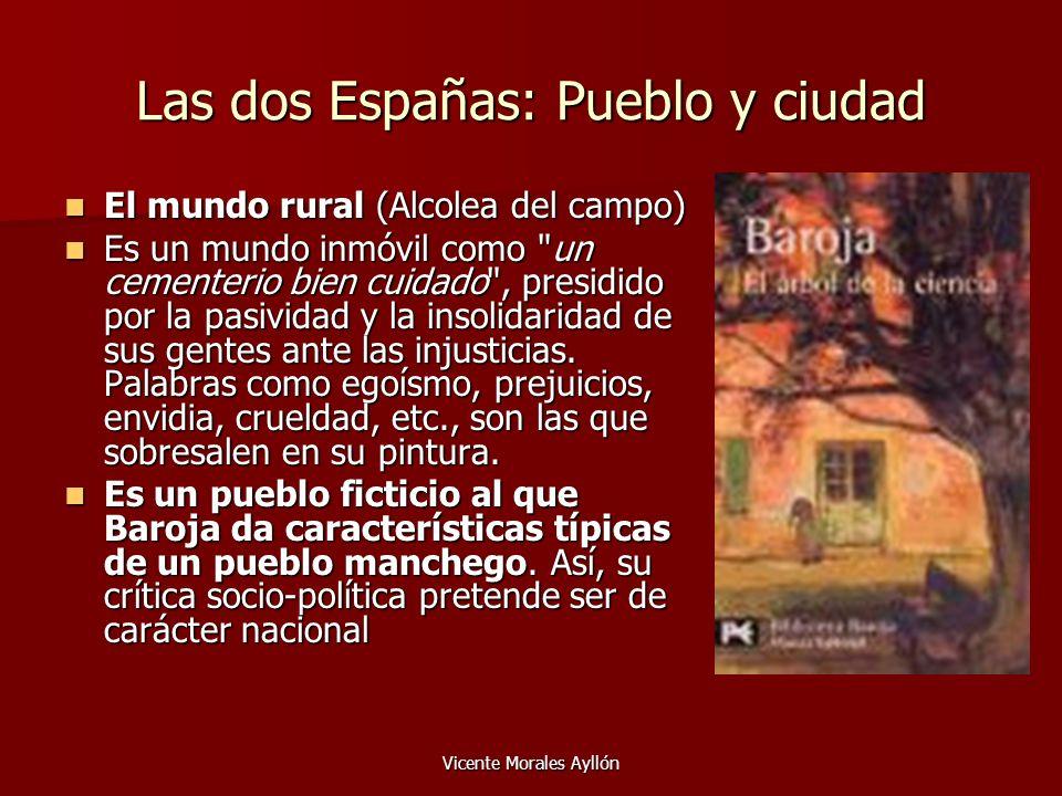 Vicente Morales Ayllón Las dos Españas: Pueblo y ciudad El mundo rural (Alcolea del campo) El mundo rural (Alcolea del campo) Es un mundo inmóvil como