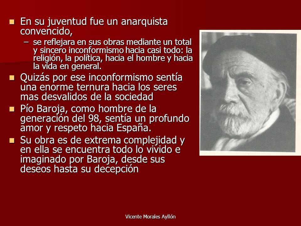 Vicente Morales Ayllón En su juventud fue un anarquista convencido, En su juventud fue un anarquista convencido, –se reflejara en sus obras mediante u
