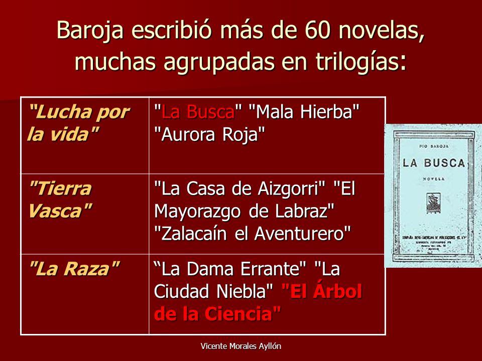 Vicente Morales Ayllón Baroja escribió más de 60 novelas, muchas agrupadas en trilogías : Lucha por la vida