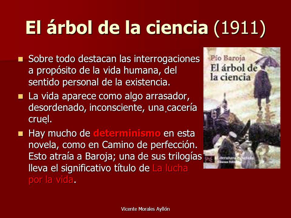Vicente Morales Ayllón El árbol de la ciencia (1911) Sobre todo destacan las interrogaciones a propósito de la vida humana, del sentido personal de la