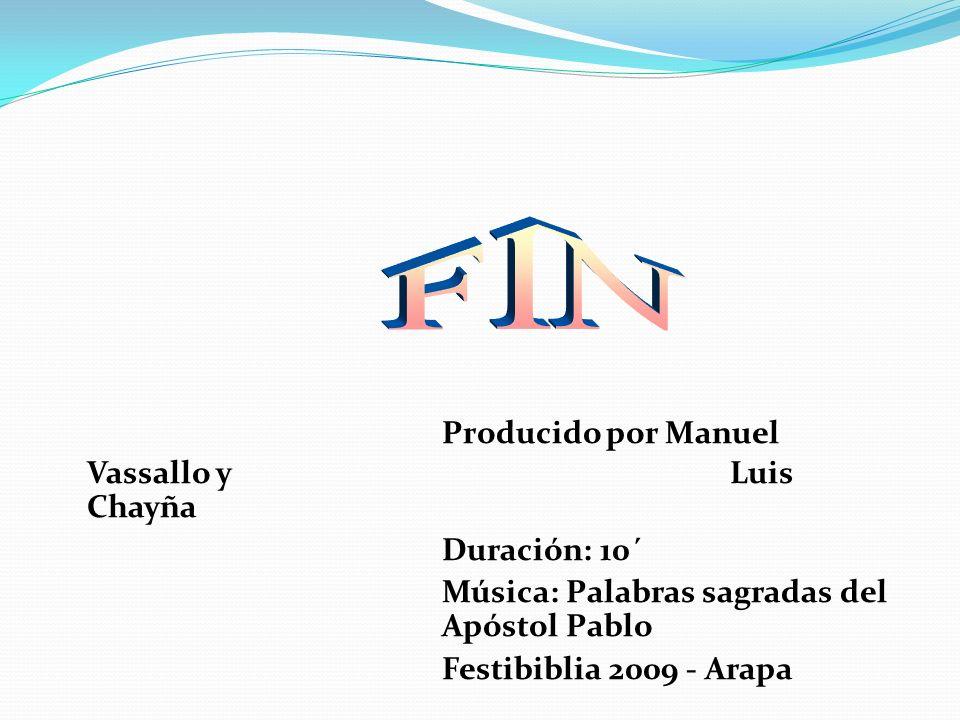 Producido por Manuel Vassallo y Luis Chayña Duración: 10´ Música: Palabras sagradas del Apóstol Pablo Festibiblia 2009 - Arapa