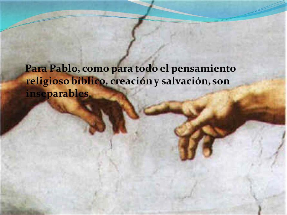 Para Pablo, como para todo el pensamiento religioso bíblico, creación y salvación, son inseparables.