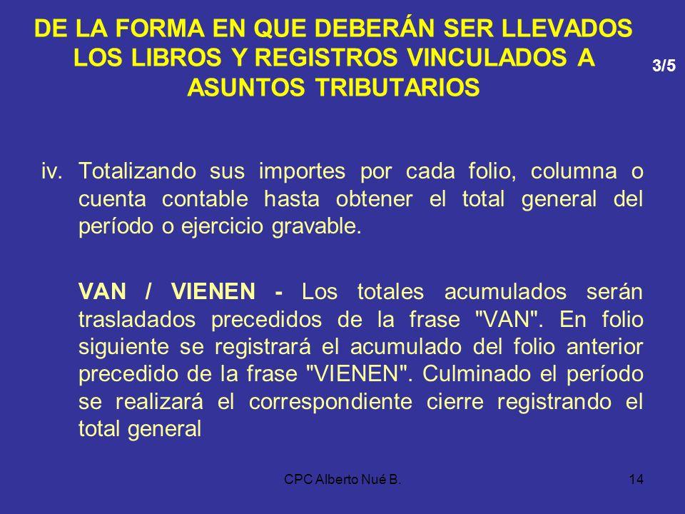 CPC Alberto Nué B.13 DE LA FORMA EN QUE DEBERÁN SER LLEVADOS LOS LIBROS Y REGISTROS VINCULADOS A ASUNTOS TRIBUTARIOS b)Contendrán el registro de las o