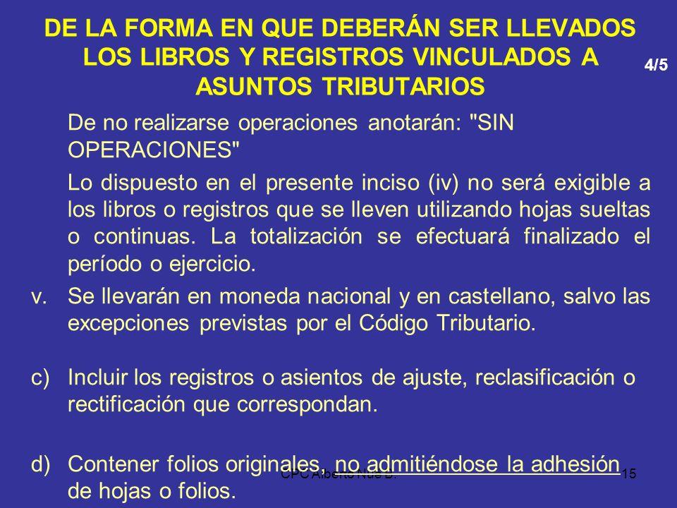 CPC Alberto Nué B.14 DE LA FORMA EN QUE DEBERÁN SER LLEVADOS LOS LIBROS Y REGISTROS VINCULADOS A ASUNTOS TRIBUTARIOS iv.Totalizando sus importes por c