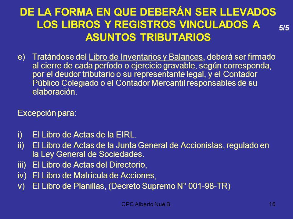 CPC Alberto Nué B.15 DE LA FORMA EN QUE DEBERÁN SER LLEVADOS LOS LIBROS Y REGISTROS VINCULADOS A ASUNTOS TRIBUTARIOS De no realizarse operaciones anot