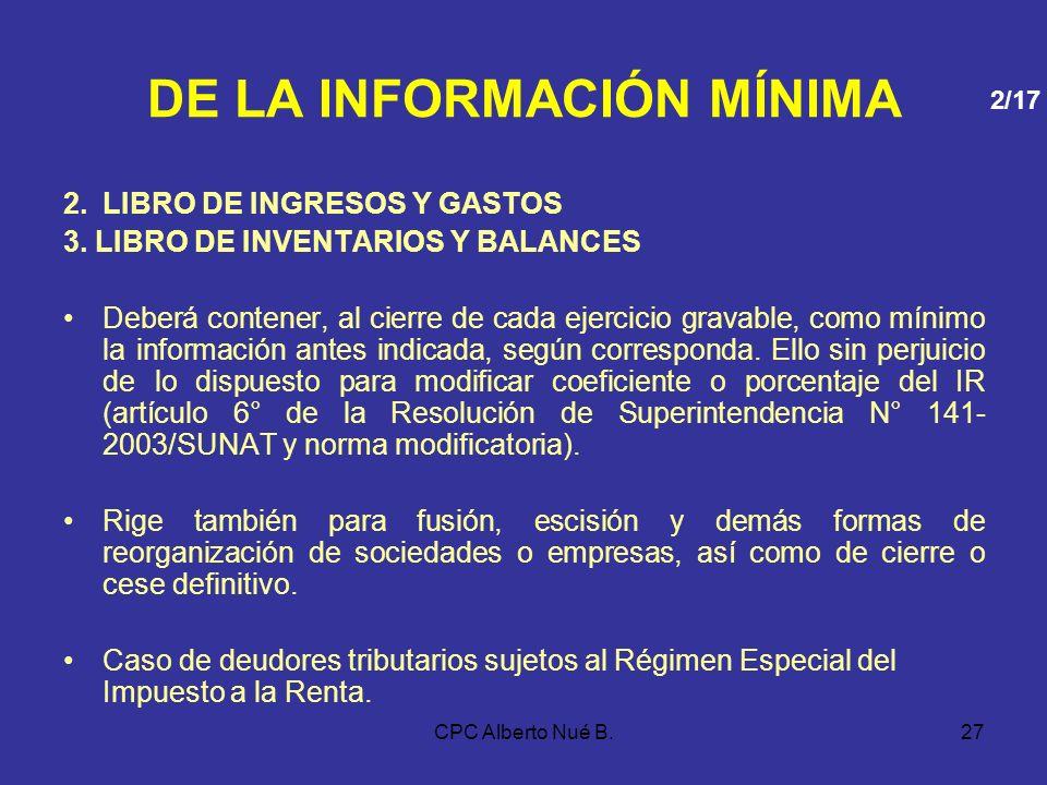 CPC Alberto Nué B.26 DE LA INFORMACIÓN MÍNIMA 1.LIBRO CAJA Y BANCOS Registrar mensualmente el efectivo y del equivalente del efectivo. a.FORMATO 1.1: