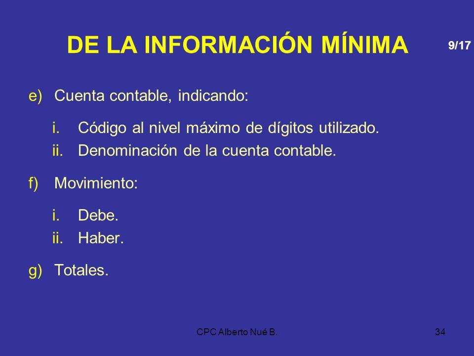 CPC Alberto Nué B.33 DE LA INFORMACIÓN MÍNIMA El Libro Diario se deberá incluir mensualmente la siguiente información mínima: a)Número correlativo del