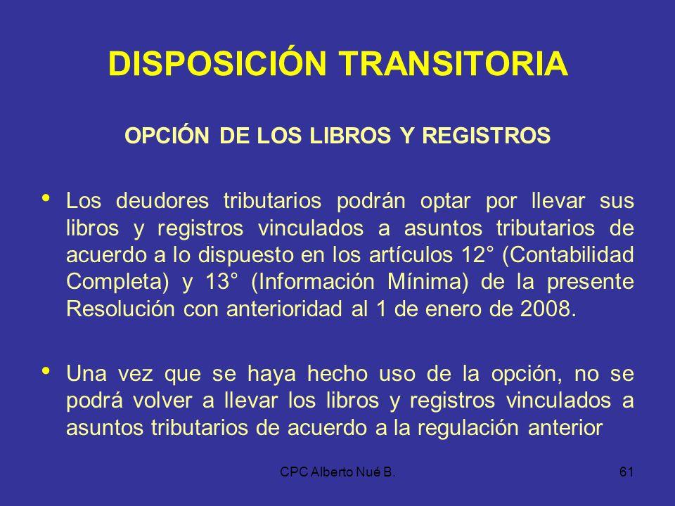 CPC Alberto Nué B.60 VIGENCIA Resolución entrará en vigencia a partir del 1 de Enero de 2007, salvo lo dispuesto en los artículos 12° (Contabilidad Co