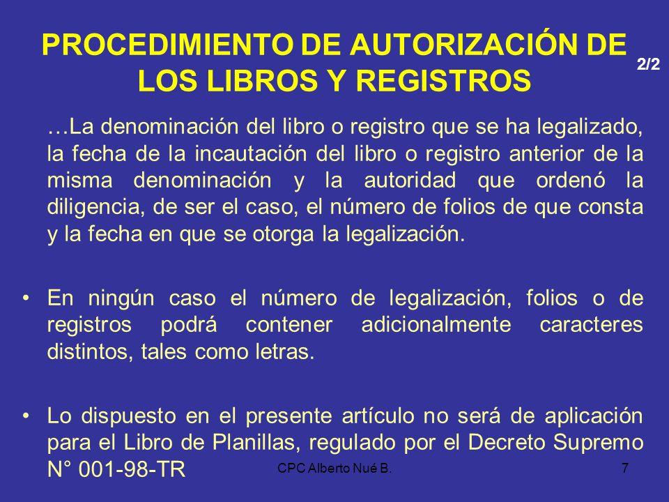 CPC Alberto Nué B.6 PROCEDIMIENTO DE AUTORIZACIÓN DE LOS LIBROS Y REGISTROS Serán legalizados por los notarios o, a falta de éstos, por los jueces de