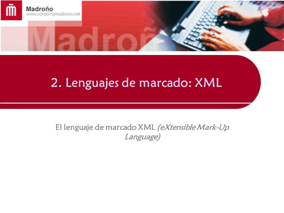 2. Lenguajes de marcado: XML El lenguaje de marcado XML (eXtensible Mark-Up Language)