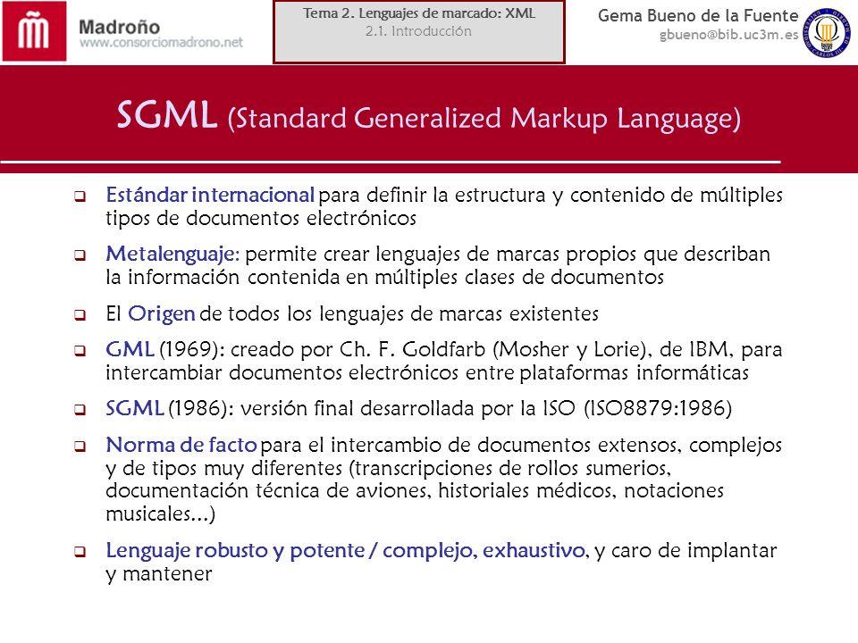Gema Bueno de la Fuente gbueno@bib.uc3m.es SGML (Standard Generalized Markup Language) Estándar internacional para definir la estructura y contenido d