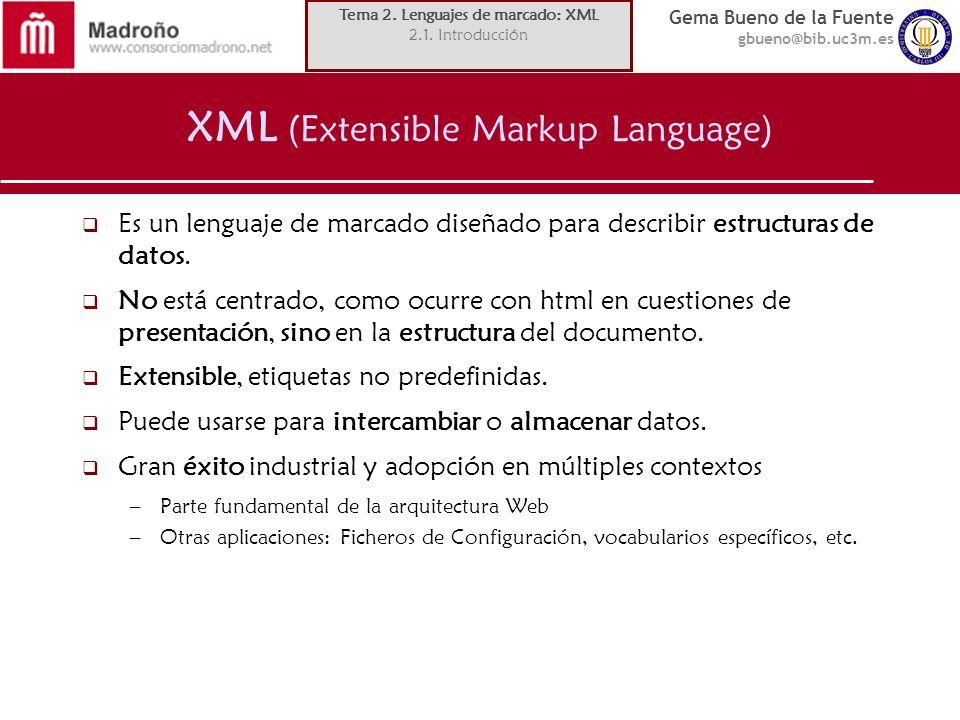 Gema Bueno de la Fuente gbueno@bib.uc3m.es XML (Extensible Markup Language) Es un lenguaje de marcado diseñado para describir estructuras de datos. No