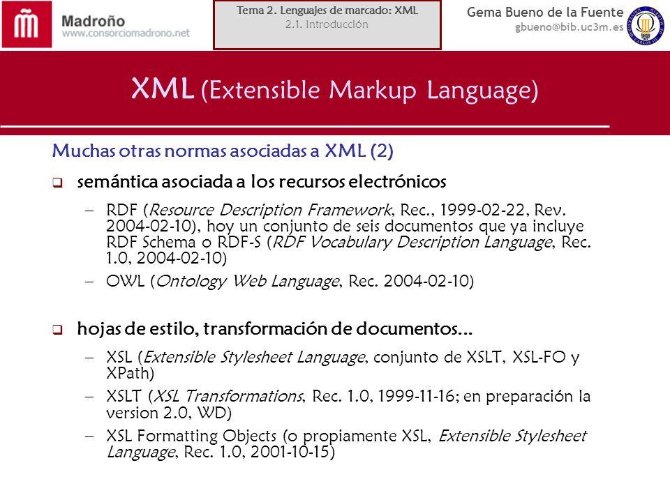 Gema Bueno de la Fuente gbueno@bib.uc3m.es XML (Extensible Markup Language) Muchas otras normas asociadas a XML (2) semántica asociada a los recursos