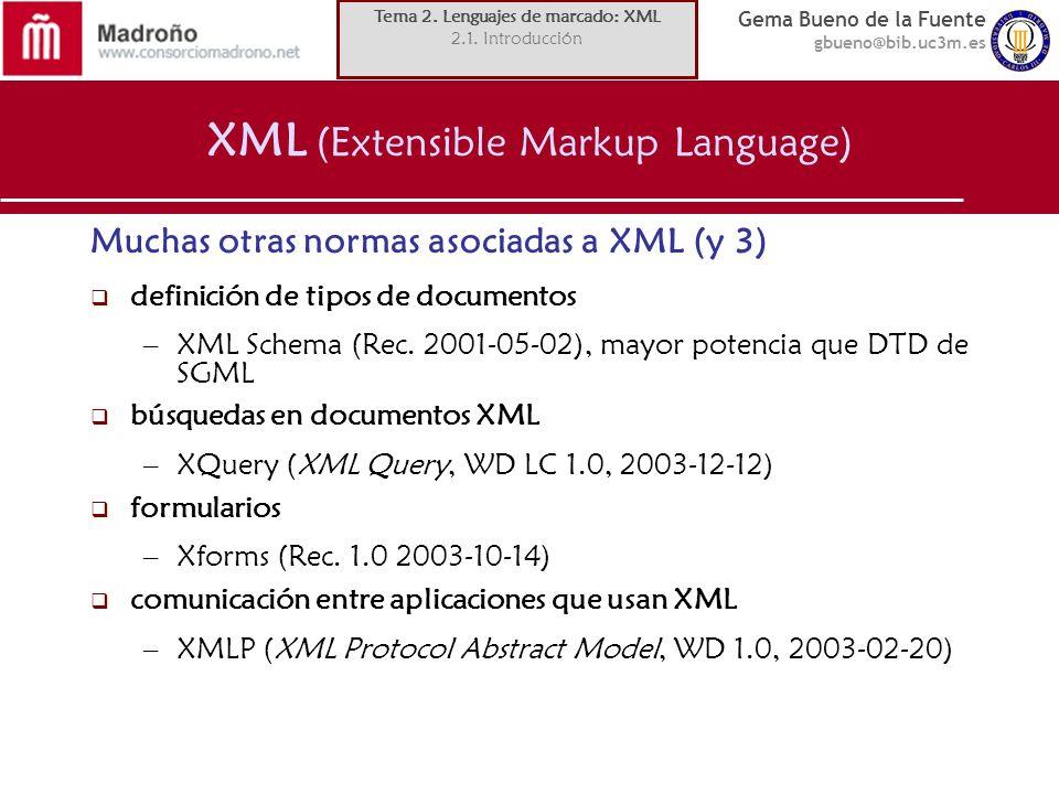 Gema Bueno de la Fuente gbueno@bib.uc3m.es XML (Extensible Markup Language) Muchas otras normas asociadas a XML (y 3) definición de tipos de documento