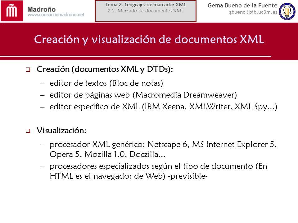 Gema Bueno de la Fuente gbueno@bib.uc3m.es Creación y visualización de documentos XML Creación (documentos XML y DTDs): –editor de textos (Bloc de not