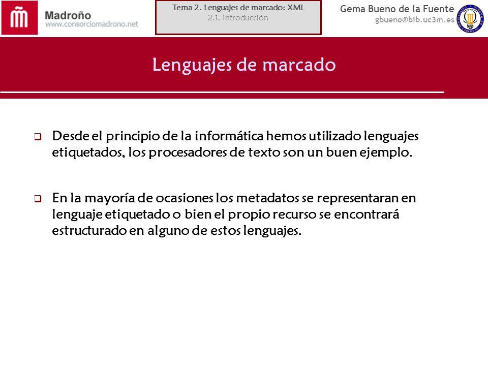 Gema Bueno de la Fuente gbueno@bib.uc3m.es XML (Extensible Markup Language) Muchas otras normas asociadas a XML (2) semántica asociada a los recursos electrónicos –RDF (Resource Description Framework, Rec., 1999-02-22, Rev.