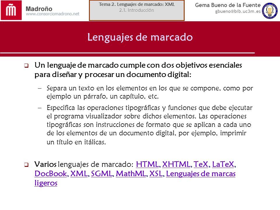 Gema Bueno de la Fuente gbueno@bib.uc3m.es XML (Extensible Markup Language) Muchas otras normas asociadas a XML (y 3) definición de tipos de documentos –XML Schema (Rec.