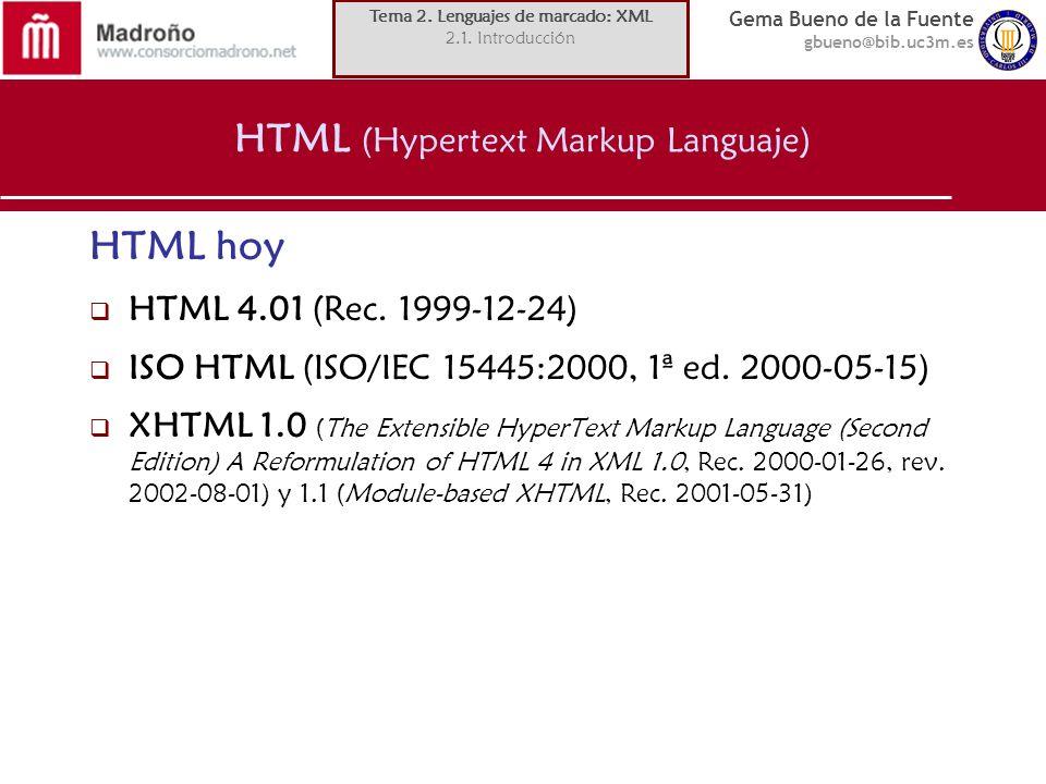 Gema Bueno de la Fuente gbueno@bib.uc3m.es HTML (Hypertext Markup Languaje) Problemas de HTML: limitación para describir documentos complejos o datos orientación paulatina hacia el marcado de formato (hasta 4.0) normalización poco respetada por los desarrolladores...