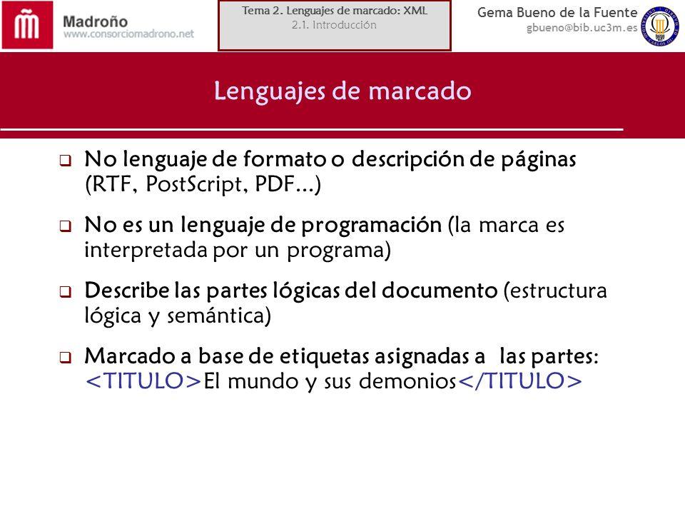Gema Bueno de la Fuente gbueno@bib.uc3m.es Lenguajes de marcado No lenguaje de formato o descripción de páginas (RTF, PostScript, PDF...) No es un len