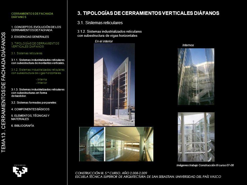 En el interior 3. TIPOLOGÍAS DE CERRAMIENTOS VERTICALES DIÁFANOS 3.1. Sistemas reticulares 3.1.2. Sistemas industrializados reticulares con subestruct