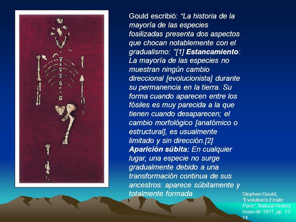 Gould escribió: La historia de la mayoría de las especies fosilizadas presenta dos aspectos que chocan notablemente con el gradualismo: [1] Estancami