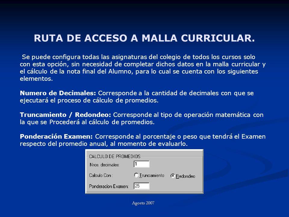 RUTA DE ACCESO A MALLA CURRICULAR. Agosto 2007 Se puede configura todas las asignaturas del colegio de todos los cursos solo con esta opción, sin nece