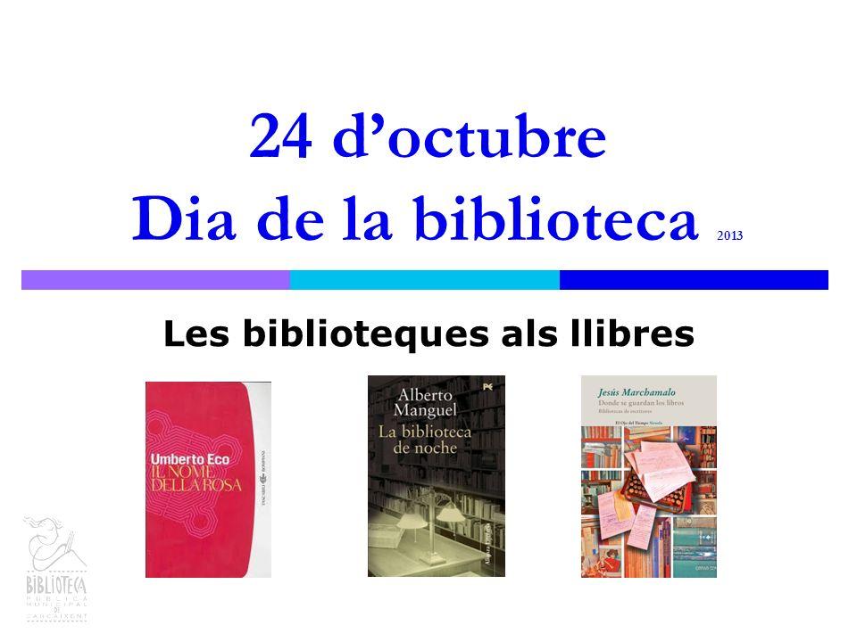 24 doctubre Dia de la biblioteca 2013 Les biblioteques als llibres