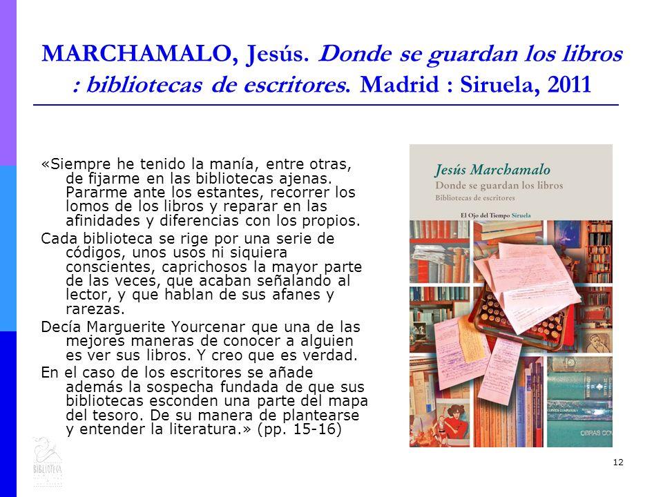 12 MARCHAMALO, Jesús.Donde se guardan los libros : bibliotecas de escritores.