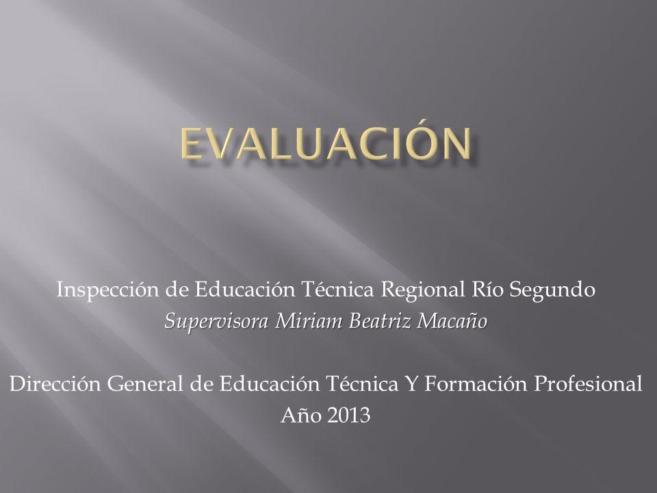 Inspección de Educación Técnica Regional Río Segundo Supervisora Miriam Beatriz Macaño Dirección General de Educación Técnica Y Formación Profesional