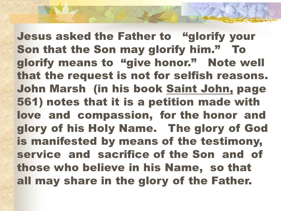 Jesus asked the Father to glorify your Son that the Son may glorify him.