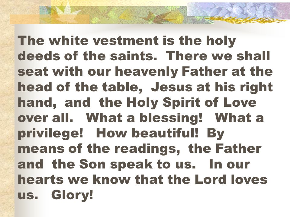 The white vestment is the holy deeds of the saints.