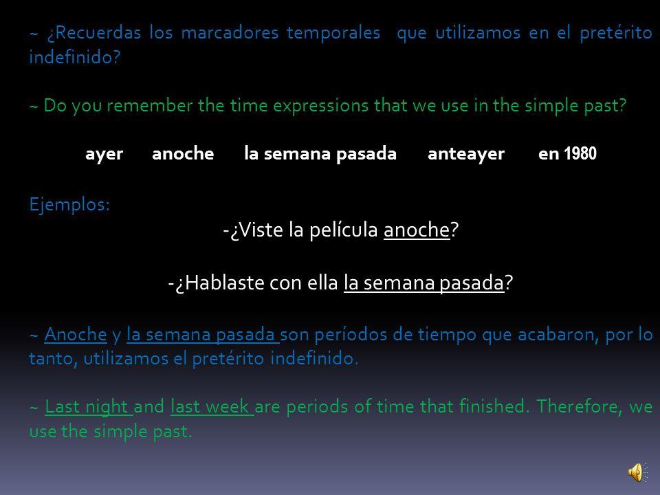 Pretérito Indefinido (Simple Past) ~En el pretérito indefinido, el hablante determina que el evento ocurrió en un momento diferente del momento en el que estamos hablando.