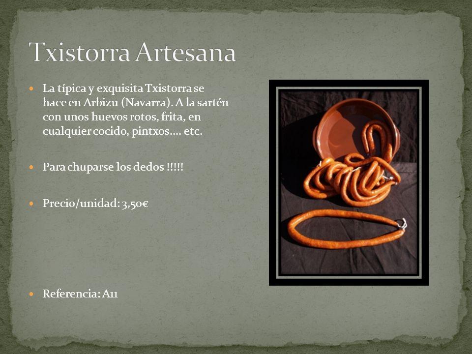 La típica y exquisita Txistorra se hace en Arbizu (Navarra).