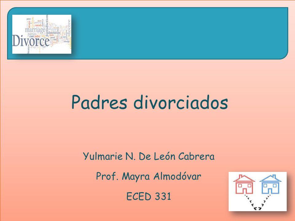 Padres divorciados Yulmarie N. De León Cabrera Prof. Mayra Almodóvar ECED 331